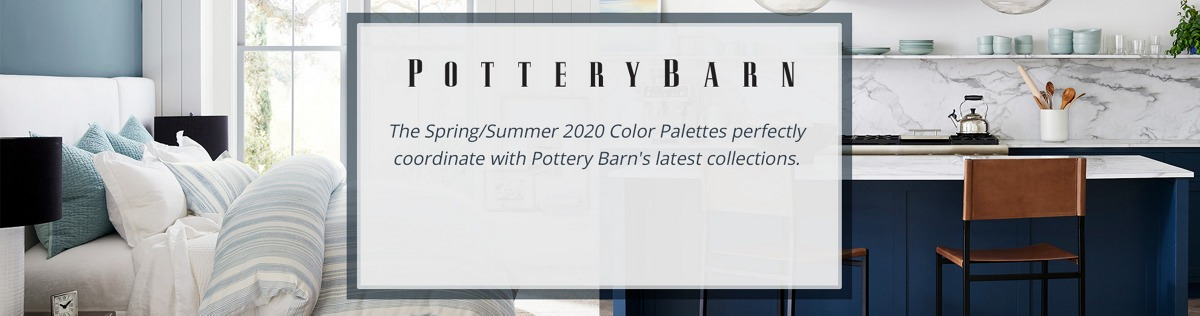Pottery Barn: The Spring/Summer 2020 Color Palettes perfectluy coordinate with Pottery Barn's latest collections.