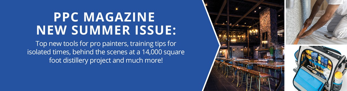 PPC Magazine New Summer Issue: Top new tools for pro painters, training tips for isolated times, behind the scenes at a 14,000 square foot distillery project and much more!