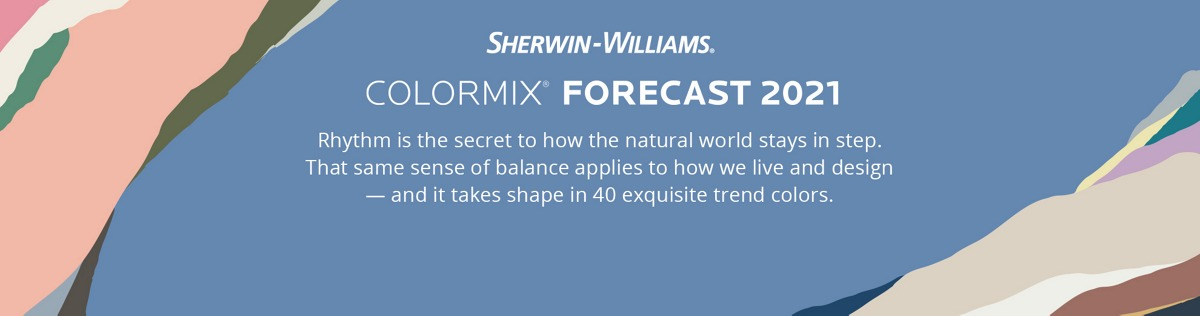 Sherwin-Williams Colormix® Forecast 2021. Rhythm is the secret to how the natural world stays in step. That same sense of balance applies to how we live and design — and it takes shape in 40 exquisite trend colors. Explore the colors