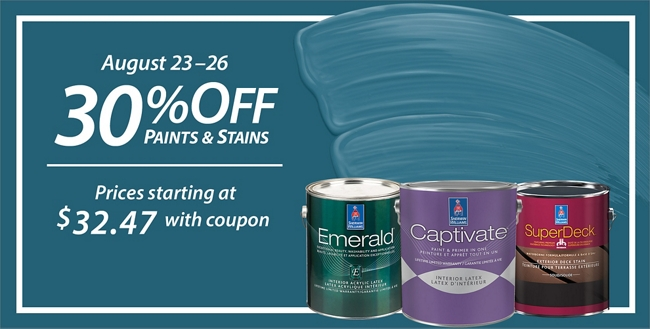 August 23 - 26. 30% Off Paints & Stains. Sale prices starting at $32.47.