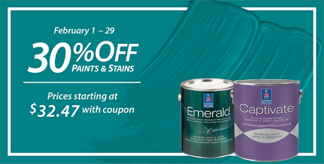 February 1 - 29. 30% Off* Paints & Stains. Sale prices starting at $32.47.