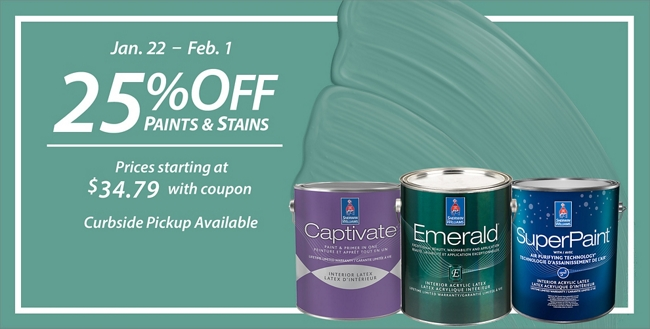 January 22 - February 1. 25% Off* Paints & Stains. Sale prices starting at $34.79.