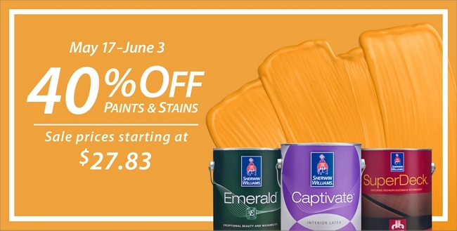 May 17th to June 3rd. 40% off paints and stains. Prices starting at $27.83. Plus, 30% off all painting supplies.